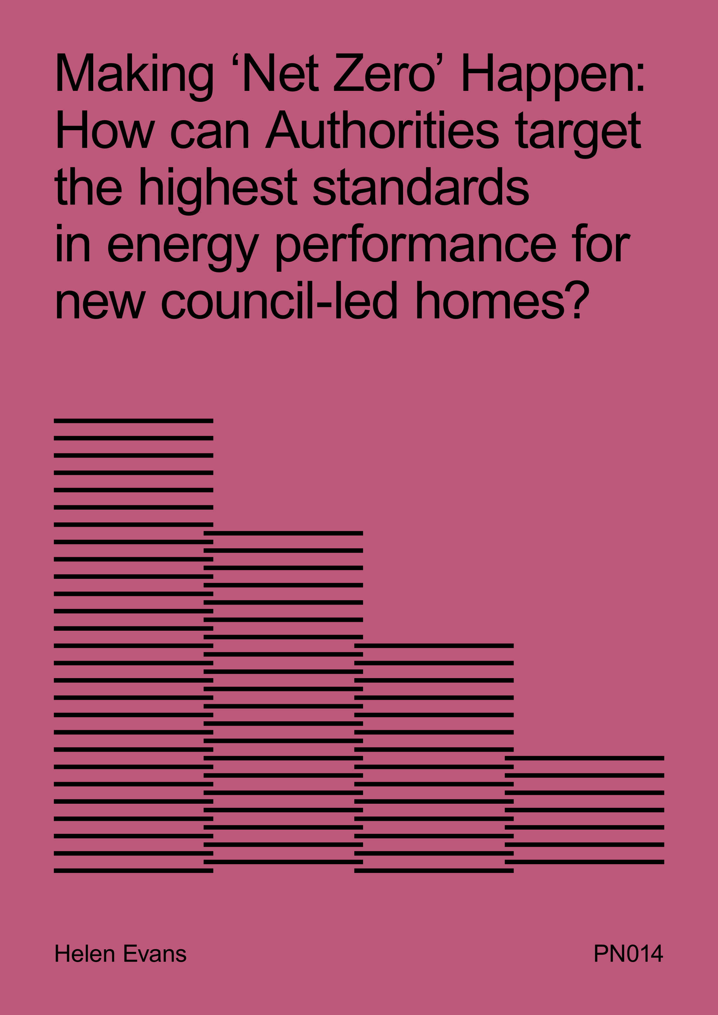 MAKING NET ZERO HAPPEN How can Authorities target the highest standards in energy performance for new council-led homes?